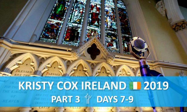 Kristy Cox | Ireland 2019, Days 7-9